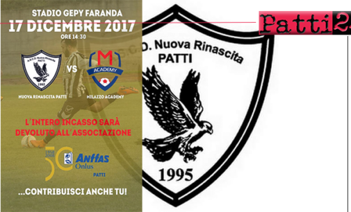 PATTI – L'incasso della partita di calcio Ascd Nuova Rinascita Patti – Milazzo Academy di domenica 17 sarà devoluto all'ass. Anffas onlus di Patti